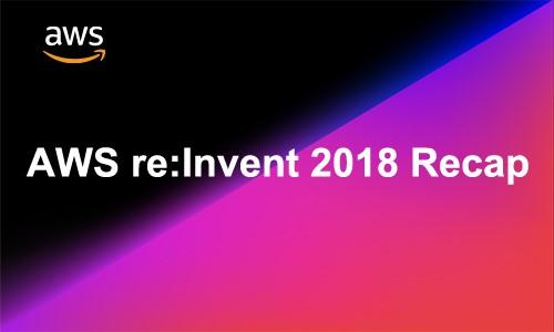 【AWS官方】AWS re:Invent 2018 Recap北京-技术峰会